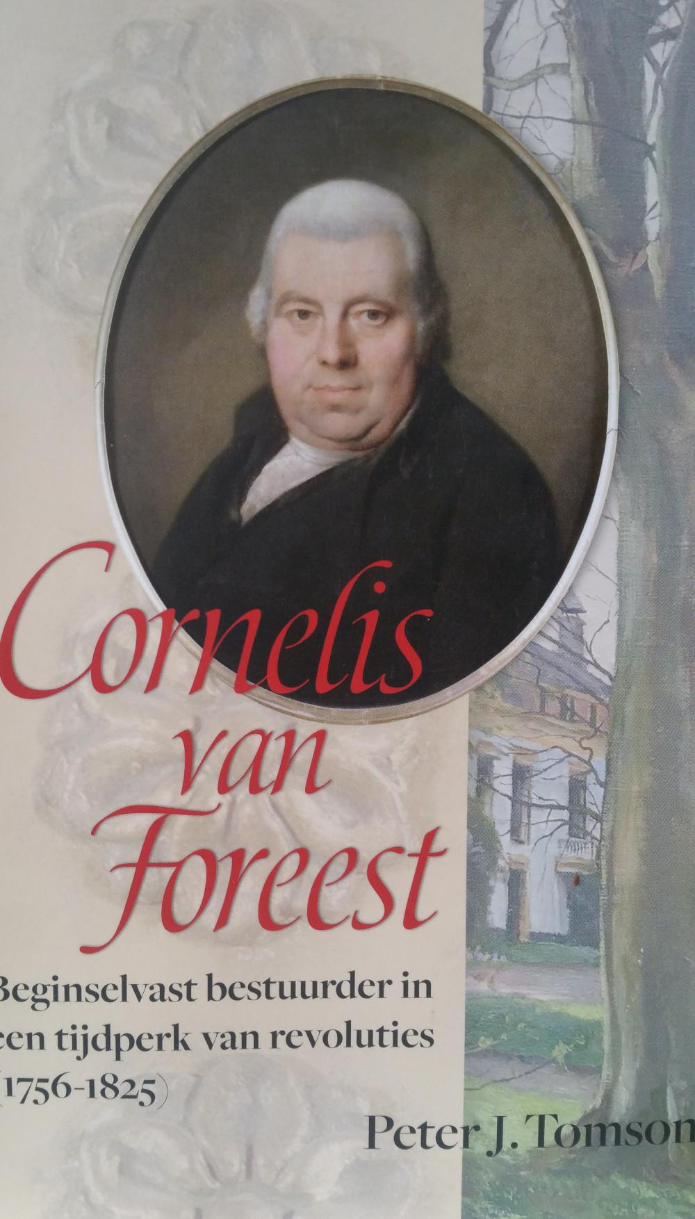 Peter J. Tomson, Cornelis van Foreest. Beginselvast bestuurder in een tijdperk van revoluties (1756-1825).